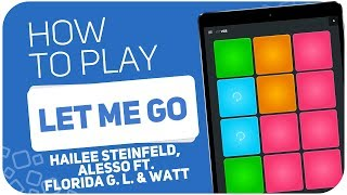 How to play: LET ME GO (Hailee Steinfeld, Alesso ft. Florida G. L. & Watt) - SUPER PADS - Kit VCR