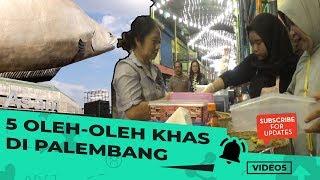 VIDEO 5 : 5 Oleh-Oleh Khas Palembang Yang Wajib Dibeli Saat Berkunjung ke Palembang