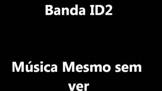 Mesmo sem ver - Banda ID2