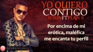 Wisin Ft Plan b YO QUIERO CONTIGO (letra)(2015)