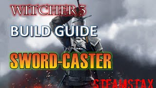 getlinkyoutube.com-Witcher 3 Build Guide: Sword-Caster (Combat + Sign)