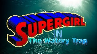 getlinkyoutube.com-WON YouTube Presents-Supergirl In The Watery Trap (Fan Film)