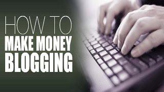 How To Make Money Blogging