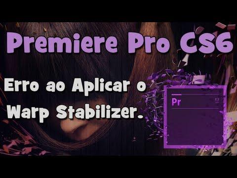Premiere Pro CS6 - Erro ao Aplicar o Warp Stabilizer (HD)
