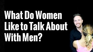 getlinkyoutube.com-What Do Women Like to Talk About With Men?