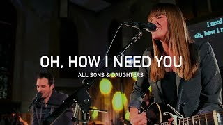 All Sons and Daughters - Oh How I Need You (Official Live Concert)