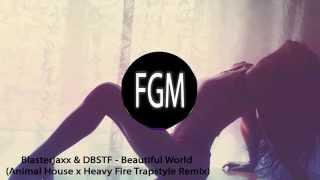 getlinkyoutube.com-Blasterjaxx & DBSTF - Beautiful World (Animal House x Heavy x DREVM Fire Trapstyle Remix)  + LYRICS