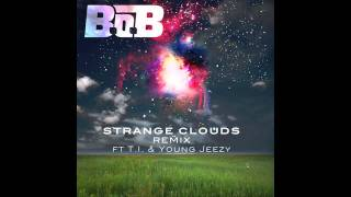B.o.B - Strange Clouds (rmx) (ft. T.I. & Young Jeezy)