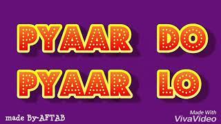 Pyar do pyar lo lyrical song for best WhatsApp status of the day