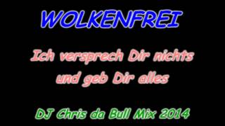 Wolkenfrei - Ich versprech Dir nichts und geb Dir alles (DJ Chris da Bull Mix 2014)
