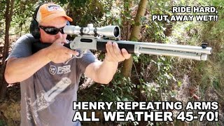 "Henry All Weather 45-70! ""Ride Hard, Put Away Wet"""