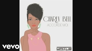 Charly Bell - Accorde moi