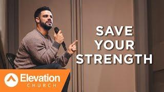 SAVE YOUR STRENGTH   Pastor Steven Furtick