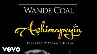 Wande Coal - Ashimapeyin [Official Audio]