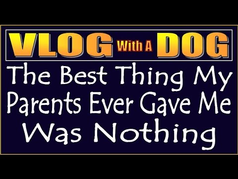 THE BEST THING MY PARENTS EVER GAVE ME WAS NOTHING
