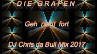 Die Grafen - Geh nicht fort (DJ Chris da Bull Mix 2017)