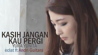 getlinkyoutube.com-Kasih Jangan Kau Pergi-Yura Yunita (Eclat ft Andri Guitara, Cindy The Fannie)