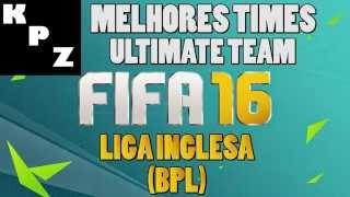 getlinkyoutube.com-FIFA 16 - Os MELHORES TIMES do ULTIMATE TEAM 16! #1 Liga inglesa!