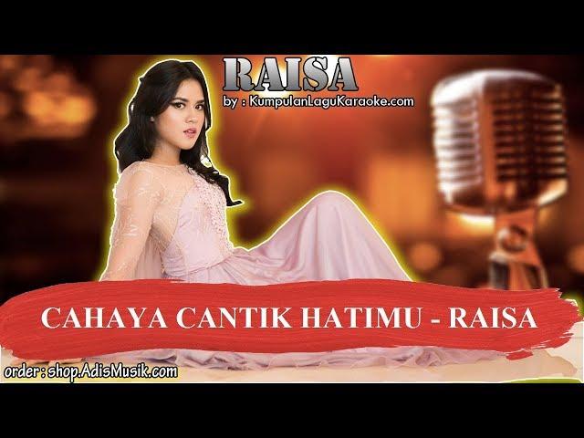 CAHAYA CANTIK HATIMU -  RAISA Karaoke