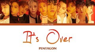 PENTAGON (펜타곤)   It's Over (Color Coded Lyrics Han|Rom|Eng)