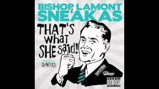 Bishop Lamont - That's What She Said! (ft. Sneakas)