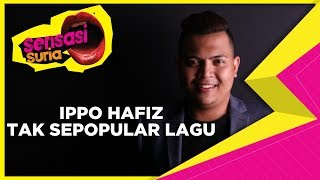 Ippo Hafiz Tak Sepopular Lagu - Sensasi Suria