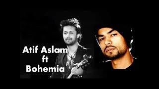 New song Atif aslam feat Bohemia Raja(Bohemia and atif aslam) New Song Bohemia and aatif