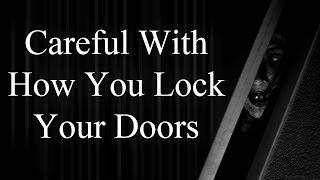 "getlinkyoutube.com-""Careful With How You Lock Your Doors"" by travboy101 | MrCreepyPasta's Storytime"