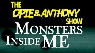 getlinkyoutube.com-Opie & Anthony: Monsters Inside Me (07/29, 08/12/10)