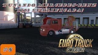 Tunando no Euro Truck Simulator 2 #8 Tunando Mercedes Benz 1113 Qualificada!