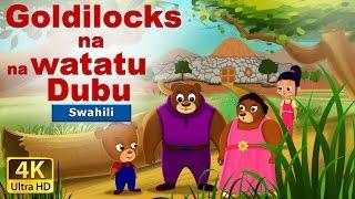 Goldilocks na na Dubu watatu - Hadithi za Kiswahili - Katuni za Kiswahili-4K UHD-Swahili Fairy Tales