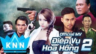 getlinkyoutube.com-Phim ca nhạc,hành động hot 2017 ĐIỆP VỤ HOA HỒNG 2 | Kim Ny Ngọc, Lâm Minh Thắng | Phim ca nhac 2017