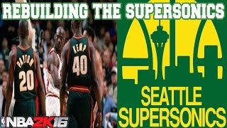 NBA 2K16 MY LEAGUE: REBUILDING THE SEATTLE SUPERSONICS