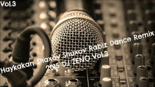 getlinkyoutube.com-Haykakan Shaxov Shuxov Rabiz Dance Remix 2015 DJ ZENO Vol.3
