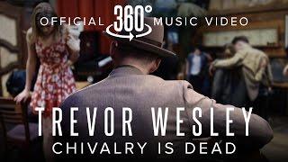 getlinkyoutube.com-Trevor Wesley - Chivalry is Dead (Official 360 Music Video)