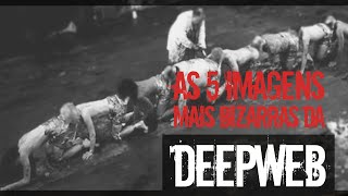 getlinkyoutube.com-AS 5 FOTOS MAIS BIZARRAS DA DEEP WEB