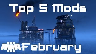 """""""The Oil Rig"""" Arma 3 Top 5 Mods - February 2017"""