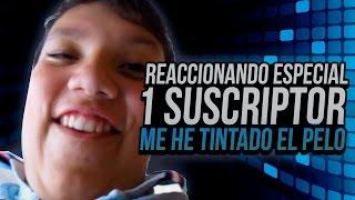 getlinkyoutube.com-REACCIONANDO AL ESPECIAL 1 SUSCRIPTOR... Y SI, ME HE TINTADO EL PELO.