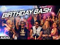 Birthday Bash FULL AUDIO SONG | Yo Yo Honey Singh, Alfaaz | Dilliwaali Zaalim Girlfriend