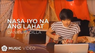 Daniel Padilla - Nasa Iyo Na Ang Lahat (Official Music Video)