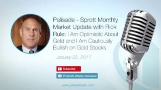 Sprott Monthly Market Update with Rick Rule: Optimistic on Gold & Cautiously Bullish on Gold Stocks