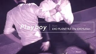 getlinkyoutube.com-[LIVE] EXO「PLAYBOY」Special Edit. from EXO PLANET#2 -The EXO'luXion-