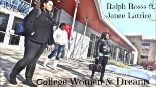 Ralph Rosss - College Women & Dreams ft. Janee Latrice (Prod. by Bot Jizzle)