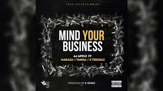 Aj Apple Ft Maraza, Yanga & X Triggaz_Mind Your Business(Audio)