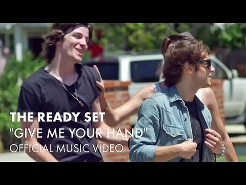 The Ready Set - Give Me Your Hand (Best Song Ever) Official Video