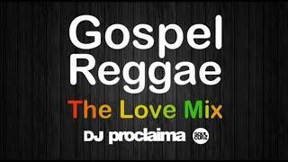 GOSPEL REGGAE The Love Mix  - DJ Proclaima Gospel Reggae Praise and Worship Mix width=
