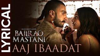 Aaj Ibaadat (Lyrical Full Song)   Bajirao Mastani   Ranveer Singh & Deepika Padukone
