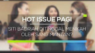 Siti Badriah Ditinggal Menikah Oleh Sang Mantan - Hot Issue Pagi