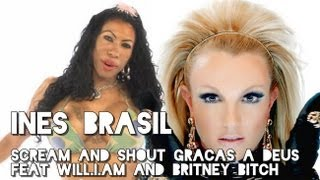 getlinkyoutube.com-Ines Brasil - Scream And Shout Graças A Deus feat Will.I.Am and Britney Bitch