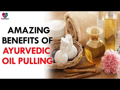 Amazing Benefits Of Ayurvedic Oil Pulling - Health Sutra